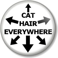 "CAT HAIR EVERYWHERE 25mm 1"" Pin Button Badge Funny Cat Lover Humour Kitten Joke"