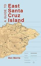 A Guide to East Santa Cruz Island : Trails, Routes, and What to Bring by Don...