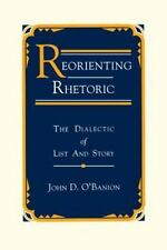Reorienting Rhetoric: The Dialectic of List and Story by John D. O'Banion