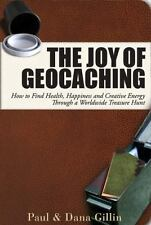 The Joy of Geocaching: How to Find Health, Happiness and Creative-ExLibrary