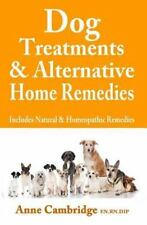 Dog Treatments and Alternative Home Remedies : Includes Natural and...