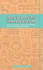 NEW Baby Hacks Handbook: How to Raise Your Newborn the Fun and Easy Way