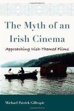 The Myth of an Irish Cinema: Approaching Irish-Themed Films (Irish Studies) by