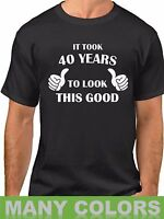 It Took 40 Years To Look This Good! 40 Years of Being Shirt 40th Birthday Gift