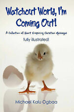 Watchout World, I'm Coming Out!: A Collection of Short Inspiring Christian Messa