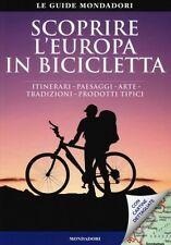 SCOPRIRE L'EUROPA IN BICICLETTA Itinerari, Paesaggi, Arte, Tradizioni, Mondadori