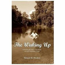 The Waking Up : A Frontier Girl Stirs to Life During an Early American.