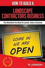 How to Build a Landscape Contractors Business (Special Edition) : The Only...