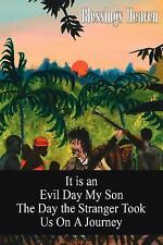 It Is an Evil Day My Son : The Day the Stranger Took Us on A Journey by...