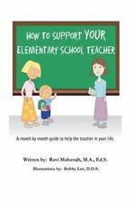 How to Support Your Elementary School Teacher : A Month by Month Guide to...