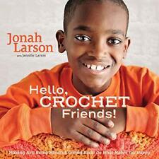 Hello, Crochet Friends! by Jonah Larson, Jennifer Larson