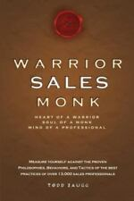 Warrior Sales Monk: Heart of a Warrior, Soul of a Monk, Mind of a Professional (