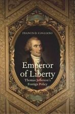 Emperor of Liberty: Thomas Jefferson's Foreign Policy by Francis D. Cogliano (Hardback, 2014)