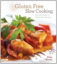 Gluten-Free Slow Cooking: Over 250 Recipes of Whea