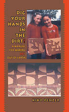 Very Good, Dig Your Hands in the Dirt: A Manual for Making Art Out of Earth, Kik