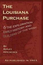 The Lousiana Purchase : The Exploration, Early History and Building of the...