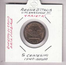 ITALIA REGNO CENTESIMI  Cent  5 1940  VITTORIO EMANUELE III RAME IMPERO Varietà