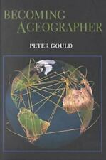 Becoming A Geographer (space, Place, And Society): By Peter Gould