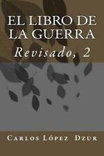 El LIBRO de la GUERRA [Revisado, Vol. 1] by Carlos Dzur (2015, Paperback)