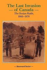 The Last Invasion of Canada: The Fenian Raids, 1866 1870 (Hardback or Cased Book