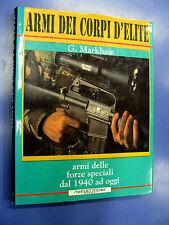 ARMI DEI CORPI D'ELITE G. MARKHAM MELITA EDITORE 1987 - A4