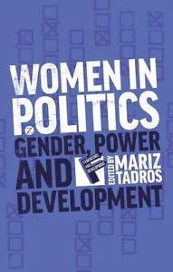 Women in Politics : Gender, Power and Development, Paperback by Tadros, Mariz...