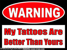 "My Tattoos Are Better Funny Tattoo Artist Warning 2 Sticker Decals 4"" wide WS470"