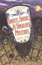Green Mountain Ghosts, Ghouls & Unsolved Mysteries by Joseph Citro