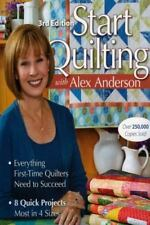 Start Quilting with Alex Anderson: Everything First-Time Quilters Need to Succe