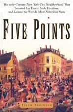 Five Points : The Nineteenth-Century New York City Neighborhood That Invented Ta