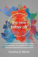 The New Better Off: Reinventing the American Dream, Very Good Condition Book, Ma