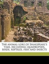 The animal-lore of Shakspeare's time, including quadrupeds, birds, reptiles, fis