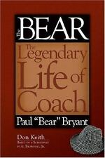 The Bear : The Legendary Life of Coach Paul Bear Bryant by Don Keith (2006,...