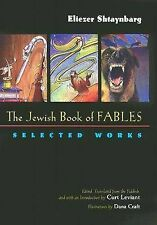 The Jewish Book of Fables: The Selected Works of Eliezer Shtaynbarg .