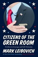 Citizens of the Green Room: Profiles in Courage and Self-Delusion, Leibovich, Ma