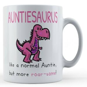 """Gift Mug For Auntie - """"Auntiesaurus. Like A Normal Auntie, But More Roar-Some"""""""