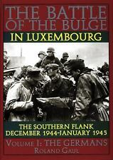 Battle of the Bulge in Luxembourg - The Southern Flank - Dec '44 - Jan '45 Vol I