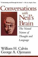 Conversations with Neil's Brain : The Neural Nature of Thought and Language