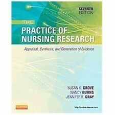 The Practice of Nursing Research : Appraisal, Synthesis, and Generation of...