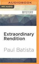 Extraordinary Rendition by Paul Batista (2016, MP3 CD, Unabridged)