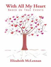 With All My Heart : Based on True Events by Elizabeth McLennan (2014, Paperback)