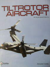 Tilt Rotor Aircraft Hardcover – 2012 by Alexander Ludeke -Schiffer Publishing