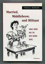 MARRIED, MIDDLEBROW, AND MILITANT: Sarah Grand... TERESA MANGUM. hcdj 1ST, 1998