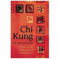 NEW - Chi Kung in Recovery: Finding Your Way to a Balanced and Centered Recovery