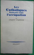 LES CATHOLIQUES FRANCAIS SOUS L'OCCCUPATION J.DUQUESNE WWII