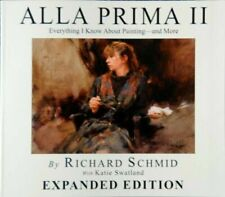 Alla Prima II Everything I Know About Painting and More Expanded Edition