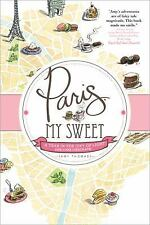 Paris, My Sweet: A Year in the City of Light (and Dark Chocolate) Thomas, Amy P