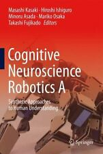 Cognitive Neuroscience Robotics : Synthetic Approaches to Human Understanding...