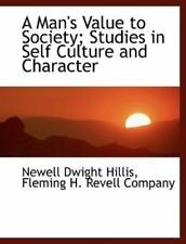 A Man's Value To Society; Studies In Self Culture And Character: By Newell Dw...