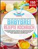 Babybrei Rezepte Kochbuch  Babynahrung selbst gemacht mit 150 nahrhaften und